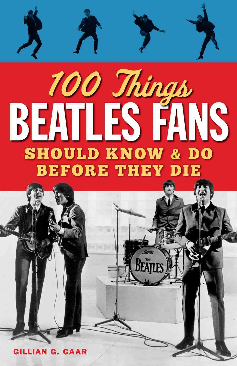 100 Things Beatles Fans Should Know & Do Before They Die By Gaar, Gillian G.